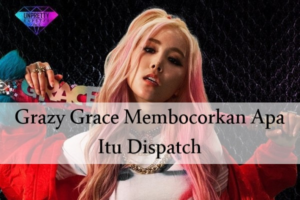 Grazy Grace Membocorkan Apa Itu Dispatch