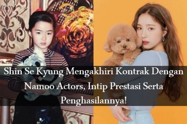 Shin Se Kyung Mengakhiri Kontrak Dengan Namoo Actors, Intip Prestasi Serta Penghasilannya!